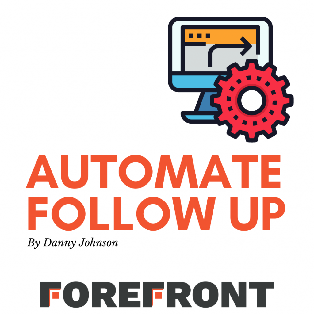 automate your follow up with Forefront CRM